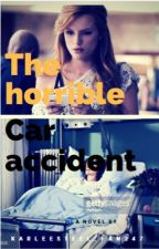 The horrible car accident by karleesteel_fan247