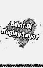 Bakit Di Naging Tayo? by princesselyna