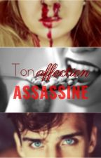 Ton Affection Assassine by Cruciale