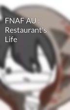 FNAF AU : Restaurant's Life by Peanut-ButterFnaf23