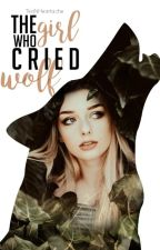 The Girl Who Cried Wolf (Dark Hearts #1) by TeaNHeartache