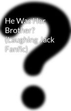 He Was Her Brother? (Laughing Jack Fanfic) by JABevilacqua