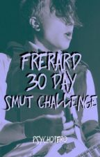 Frerard 30 Day Smut Challenge by psychoiero
