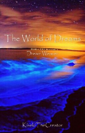 The World Of Dreams: Dream Weaver by KisekiTheCreator
