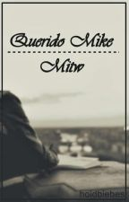Querido Mike || MITW by hoidbiebes