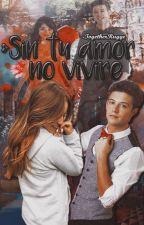 Sin tu amor no viviré [T2] |Lutteo| by Faty_Alcocer