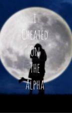 I Cheated On The Alpha by CreativeWriter_Maya