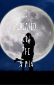 I Cheated On The Alpha by CreativeWriter_Maya