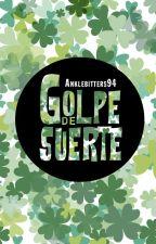 Golpe de suerte #TA3 [EN PAUSA] by Anklebitters94