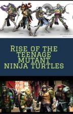 Rise of the teenage mutant ninja turtles  by truth_or_dare_queen