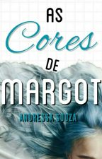 As Cores De Margot [EM REVISÃO] by skyisblue_