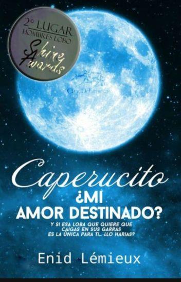 Caperucito... ¿¿Mi Amor Destinado?? #SAwards #FAwards2k17 [Corrigiendo]