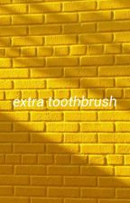 Extra Toothbrush (Dan Howell x reader oneshots) COMPLETED by Emotional_riot