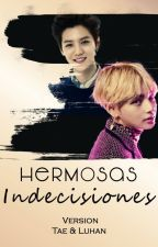 Hermosas Indecisiones (Fanfic) (EXO y BTS) Version Tae vs Luhan by DacuArmy