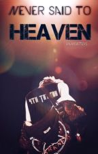 Never said to Heaven #Wattys2017  by VaniSisters