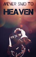 Never said to Heaven [Editando] #Wattys2017 #ConstellationAwards by VaniSisters