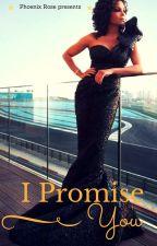 I Promise You by QveenPhoenixRose_