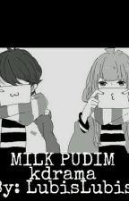 Milk Pudim!! *dorama* by luhbgalvao