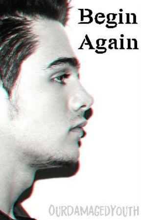Begin Again by OurDamagedYouth