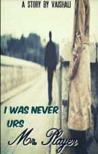 I WAS NEVER URS MR. PLAYER (Complete ) by VaishaliTalwar