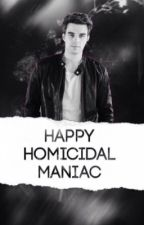 Happy Homicidal Maniac {s/mb #2} by TheBestMikaelson