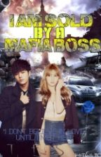 I AM SOLD BY A MAFIA BOSS by tesungit