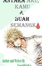 Antara Aku, Kamu, dan Buah Semangka (SasuNaru)  by NauchiKirika