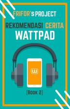 FRIFOR's Project - Rekomendasi Cerita Wattpad [Book 2] by FRIFORReborn