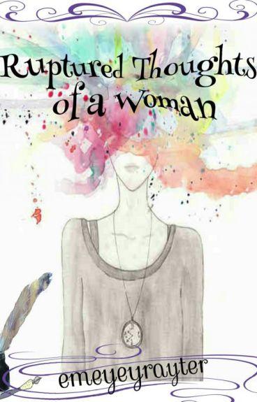 Ruptured Thoughts of a Woman by EmeyeyrayterWattpad