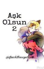 AŞK OLSUN 2 by lady_bug_chat_noir_