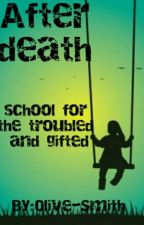 After death-- School for the troubled and gifted by Olive_Smith
