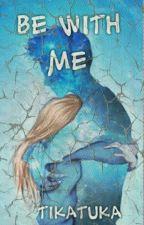 Be With Me [DOKONČENÉ] ✔  by TikaTuka