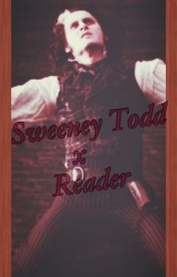 Sweeney Todd X Reader