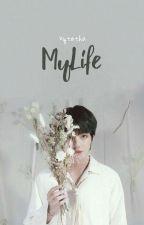 My Life ▪Kth▪✔[REVISI] by Vytatha