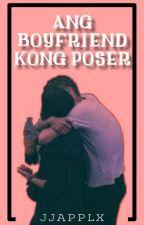 Ang Boyfriend Kong Poser | √ by fancypiggy