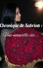 Chronique de Sabrina : Une nouvelle vie... by nermine_216