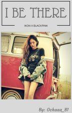 I be there (IKON X BLACKPINK) by Ochaaa_BI