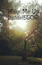 Wake Me Up Inside{5SOS} by tashatonks