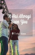 It Has Always Been You by flyhighmw