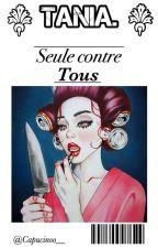 Tania ~ Seule contre tous. by Capucinoo__