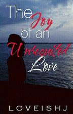 The Joy Of An Unrequited Love by LoveisHJ