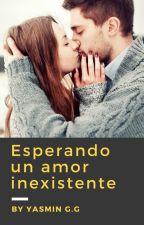 Esperando un amor inexistente by YasminGarcaGonzlez
