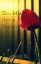 Kiss Me After Sunset (Raw-Unedited-Plot-Holes! I warned you...BEWARE) by RoryBaptiste