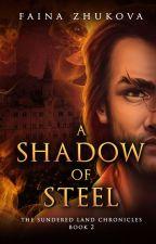 A Shadow of Steel | BOOK 2 TSLC by IdeoIogicalIy