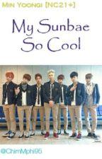 My SUNBAE So COOL [ Min Yoongi NC21+ ] by ChimMphi95