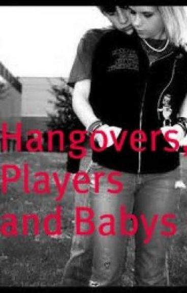 Hangovers, Players and Babys