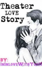 Theater Love Story (One Shot) by ImInLoveWithYou15