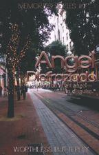 Angel Disfrazado - Memories Series #6 by WorthlessButterfly