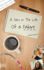 A Day In The Life Of A Failure by KTheDreamer88