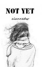 Not Yet by eyandw
